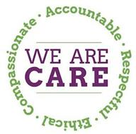 ACCOUNTABLE RESPECTFUL ETHICAL COMPASSIONATE WE ARE CARE