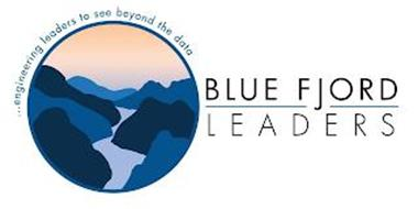 BLUE FJORD LEADERS . . . ENGINEERING LEADERS TO SEE BEYOND THE DATA