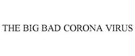 THE BIG BAD CORONA VIRUS