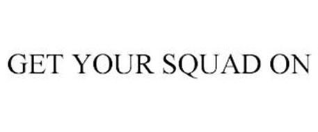 GET YOUR SQUAD ON