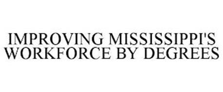 IMPROVING MISSISSIPPI'S WORKFORCE BY DEGREES