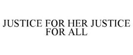 JUSTICE FOR HER JUSTICE FOR ALL