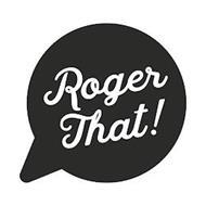 ROGER THAT!