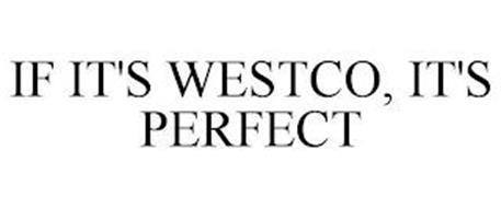 IF IT'S WESTCO, IT'S PERFECT
