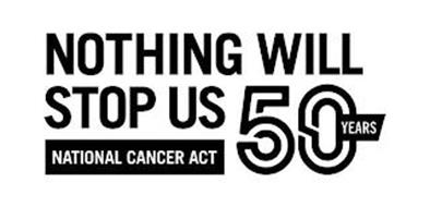 NOTHING WILL STOP US NATIONAL CANCER ACT 50 YEARS