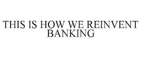 THIS IS HOW WE REINVENT BANKING