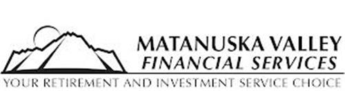MATANUSKA VALLEY FINANCIAL SERVICES YOUR RETIREMENT AND INVESTMENT SERVICE CHOICE