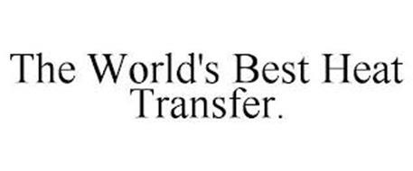 THE WORLD'S BEST HEAT TRANSFER.
