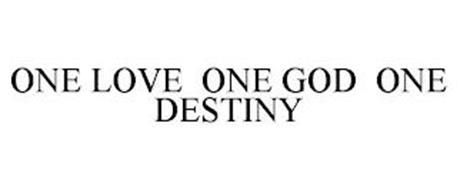 ONE LOVE ONE GOD ONE DESTINY