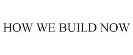 HOW WE BUILD NOW
