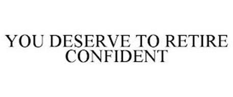 YOU DESERVE TO RETIRE CONFIDENT