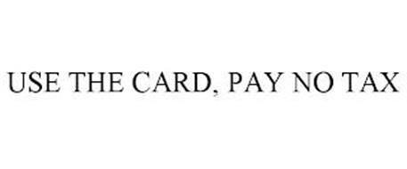 USE THE CARD, PAY NO TAX