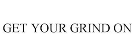 GET YOUR GRIND ON
