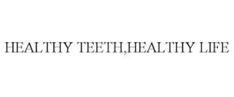 HEALTHY TEETH,HEALTHY LIFE