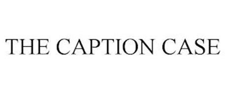THE CAPTION CASE