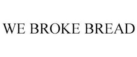 WE BROKE BREAD