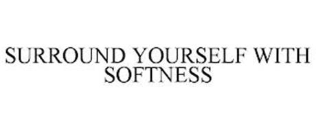 SURROUND YOURSELF WITH SOFTNESS