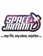 SPACE JAMMIT ...ANY FILE, ANY PLACE, ANYTIME ...
