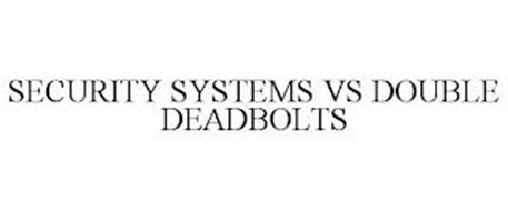 SECURITY SYSTEMS VS DOUBLE DEADBOLTS