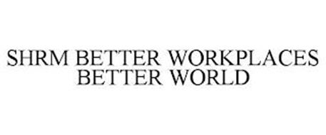 SHRM BETTER WORKPLACES BETTER WORLD