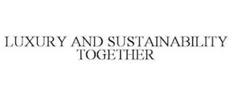 LUXURY AND SUSTAINABILITY TOGETHER