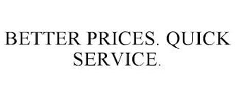 BETTER PRICES. QUICK SERVICE.