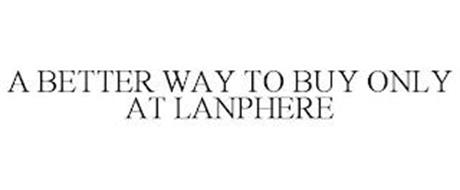 A BETTER WAY TO BUY ONLY AT LANPHERE