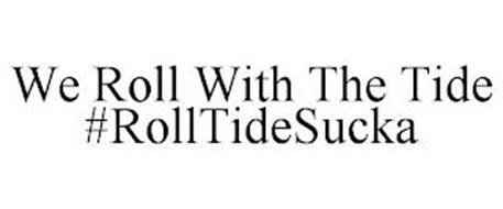 WE ROLL WITH THE TIDE #ROLLTIDESUCKA
