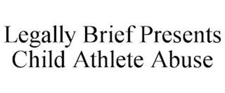 LEGALLY BRIEF PRESENTS CHILD ATHLETE ABUSE