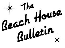 THE BEACH HOUSE BULLETIN