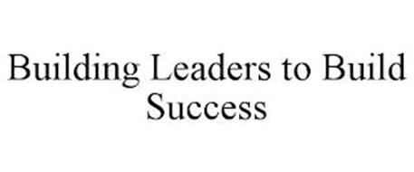 BUILDING LEADERS TO BUILD SUCCESS