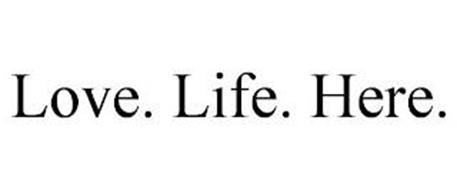 LOVE. LIFE. HERE.
