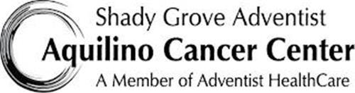 SHADY GROVE ADVENTIST AQUILINO CANCER CENTER A MEMBER OF ADVENTIST HEALTHCARE