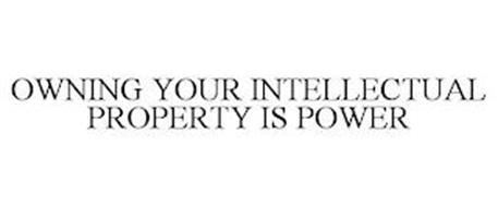 OWNING YOUR INTELLECTUAL PROPERTY IS POWER