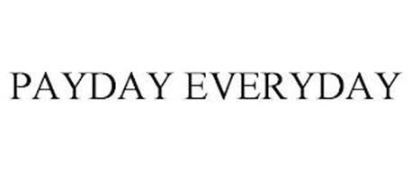 PAYDAY EVERYDAY