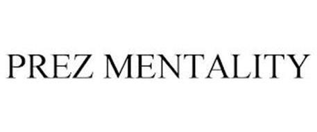PREZ MENTALITY