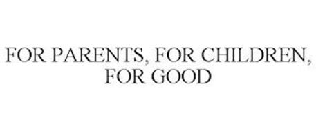 FOR PARENTS, FOR CHILDREN, FOR GOOD