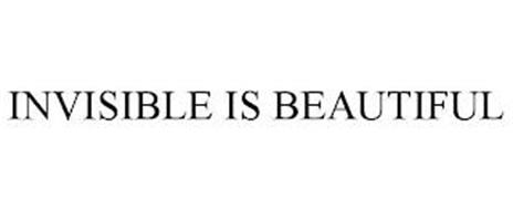 INVISIBLE IS BEAUTIFUL