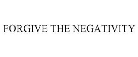 FORGIVE THE NEGATIVITY