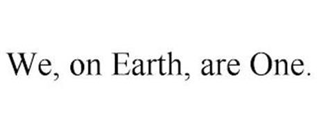 WE, ON EARTH, ARE ONE.