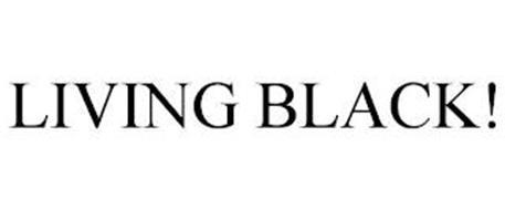 LIVING BLACK!
