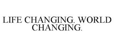 LIFE CHANGING. WORLD CHANGING.