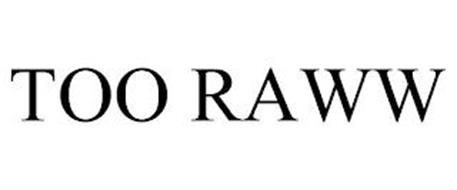 TOO RAWW