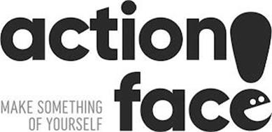 ACTION FACE! MAKE SOMETHING OF YOURSELF