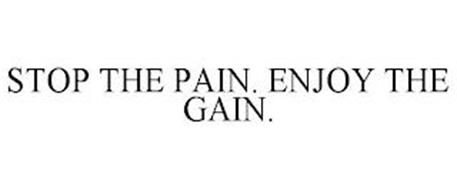 STOP THE PAIN. ENJOY THE GAIN.