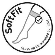 SOFTFIT STAYS UP FOR ELEVATED COMFORT
