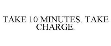 TAKE 10 MINUTES. TAKE CHARGE.