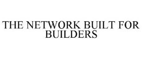 THE NETWORK BUILT FOR BUILDERS