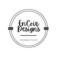 ENCOIR DESIGNS CREATING AN ENCORE
