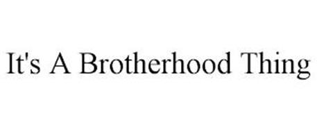IT'S A BROTHERHOOD THING